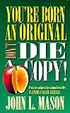 You're Born an Original - Don't Die a Copy, John L. Mason, 0884193551