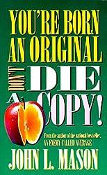 You're Born an Original, Don't Die a Copy