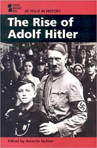 The Rise of Adolf Hitler (At Issue in History)