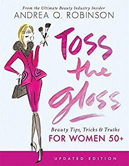 toss the gloss beauty tips tricks truths for women 50 andrea q rh amazon com Seventeen Beauty Smarties Seventeen Ultimate Guide to Style