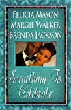 Something to Celebrate, Felicia Mason and Kensington Publishing Corporation Staff, 158314045X