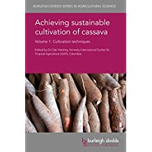 Achieving sustainable cultivation of cassava Volume 1: Cultivation techniques (Burleigh Dodds Series in Agricultural Science)