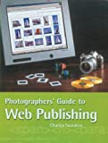 Photographers' Guide to Web Publishing, Charles Saunders, 1861083521