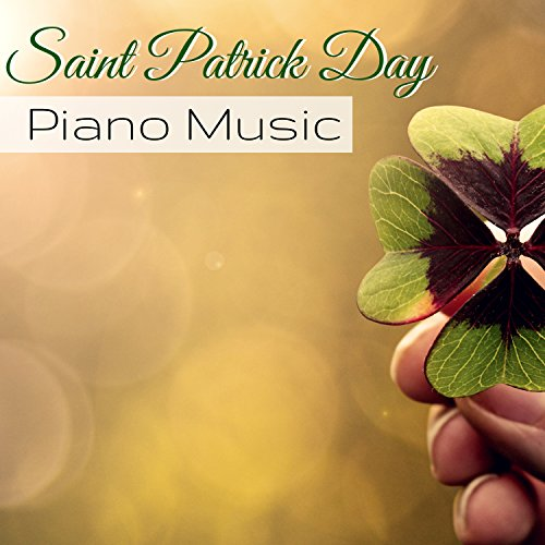 Saint Patrick Day Piano Music - Traditional Celtic Songs for Irish Dance & Drinking ()