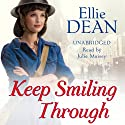Keep Smiling Through Audiobook by Ellie Dean Narrated by Julie Maisey