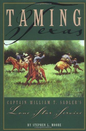 Taming Texas: Captain William T. Sadler's Lone Star Service