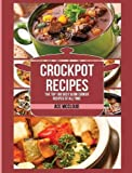 Crockpot Recipes: The Top 100 Best Slow Cooker Recipes Of All Time (Crockpot Slow Cooker Cookbook Recipes Meal)