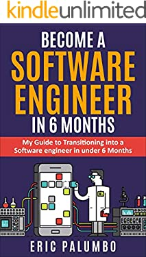 Become a Software Engineer in 6 Months: Launch Your Software Engineering Career in under 6 months with Learning the Fundamentals of a Career in Software Engineering