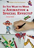So You Want to Work in Animation and Special Effects?, Torene Svitil, 0766027376