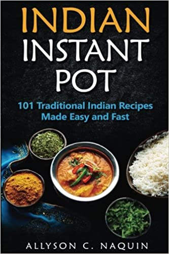 Buy indian instant pot 101 traditional indian recipes made easy and buy indian instant pot 101 traditional indian recipes made easy and fast volume 11 allyson c naquin cookbook book online at low prices in india forumfinder Image collections