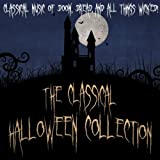 The Classical Halloween Collection - Classical Music of Doom, Dread and all things Wicked!