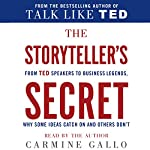 The Storyteller's Secret: From TED Speakers to Business Legends, Why Some Ideas Catch on and Others Don't   Carmine Gallo