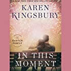 In This Moment: The Baxter Family, Book 2 Audiobook by Karen Kingsbury Narrated by To Be Announced