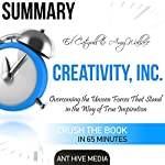 Summary of Ed Catmull & Amy Wallace's Creativity, Inc: Overcoming the Unseen Forces That Stand in the Way of True Inspiration |  Ant Hive Media