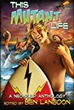 img - for This Mutant Life: A Neo-Pulp Anthology (Volume 1) by Ben Langdon (2013-09-18) book / textbook / text book