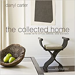 Merveilleux The Collected Home: Rooms With Style, Grace, And History: Darryl Carter:  9780307953940: Amazon.com: Books