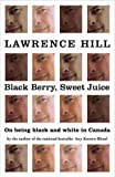 Black Berry Sweet Juice : On Being Black and White in Canada, Hill, Lawrence, 0002000202