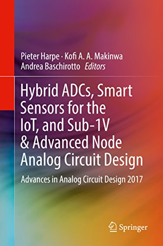 Hybrid ADCs, Smart Sensors for the IoT, and Sub-1V & Advanced Node Analog Circuit Design: Advances in Analog Circuit Design -