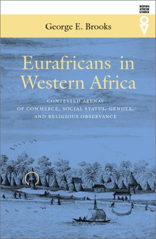 Eurafricans In Western Africa: Commerce, Social Status, Gender, and Religious Observance from the Sixteenth to the Eighteenth Century (Western African Studies)