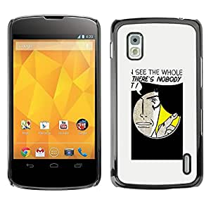 Be Good Phone Accessory // Dura Cáscara cubierta Protectora Caso Carcasa Funda de Protección para LG Google Nexus 4 E960 // Hole Spy Comic Cartoon Art Face Quote Man