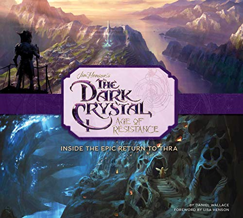 The Art and Making of the Dark Crystal: Age of Resistance por Insight Editions