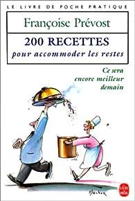 200 recettes pour accommoder les restes : ce sera encore meilleur demain par Françoise Prévost