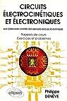 Circuits électrocinétiques et électroniques aux concours d'entrée des Grandes Ecoles scientifiques: Rappels de cours, exercices et problèmes par Denève