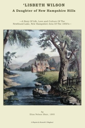 Download 'LISBETH WILSON. A Daughter of New Hampshire Hills.: A Story Set In The Newfound Lake Area Of The 1850's PDF
