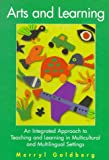 Arts and Learning : An Integrated Approach to Teaching and Learning in Multicultural and Multilingual Settings, Goldberg, Merryl, 0801316073