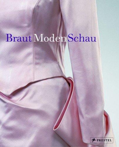 Braut /Moden /Schau: Hochzeitskleider und Accessoires 1755-2005