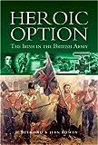 Heroic Option: The Irish in the British Army