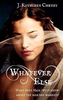 Whatever Else by [Cheney, J. Kathleen]