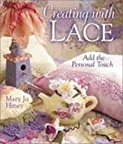 Creating with Lace, Mary Jo Hiney, 0806958685
