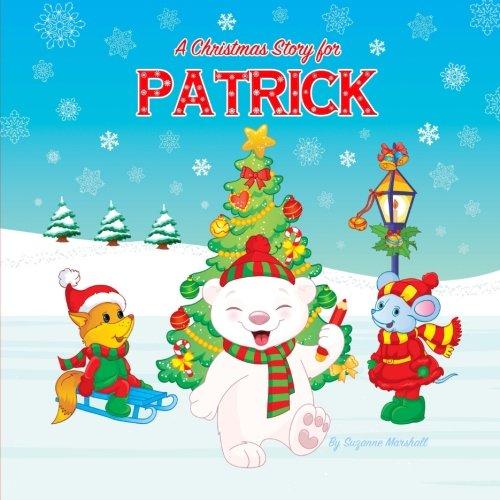A Christmas Story for Patrick: Christmas Story & Christmas Present (Christmas Story for Kids, Kids Christmas Books, Christmas Gifts for Kids, Christmas Presents, Christmas Books)