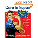 Dare To Repair Your Car: A Do-It-Herself Guide to Maintenance, Safety, Minor Fix-Its, and Talking Shop