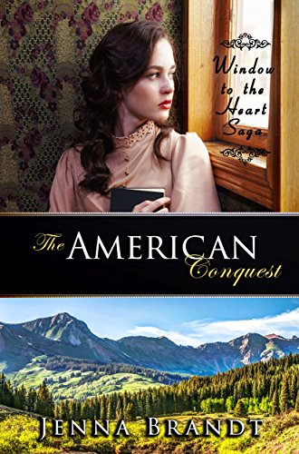 The American Conquest: Christian Western Historical (Window to the Heart Saga Book 3) by [Brandt, Jenna]