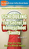 Scheduling — The Secret to Homeschool Sanity: Plan Your Way Back to Mental Health (The HomeScholar's Coffee Break Book series 21)
