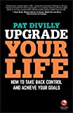 Upgrade Your Life - How to Take Back Control and  Achieve Your Goals
