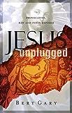 Jesus Unplugged, Bert Gary, 1932902546