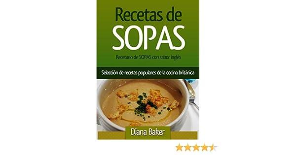 Recetario De Sopas Con Sabor Inglés: Selección De Recetas Populares De La  Cocina Británica (Spanish Edition)   Kindle Edition By Diana Baker.