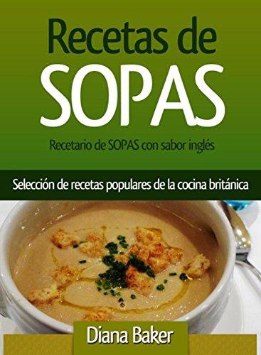 Recetario de Sopas con sabor inglés: Selección de recetas populares de la cocina británica (Spanish - Soup Verdures