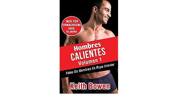 Hombres Calientes Volumen 1: Fotos De Hombres En Ropa Interior - Kindle edition by Keith Bowen. Arts & Photography Kindle eBooks @ Amazon.com.