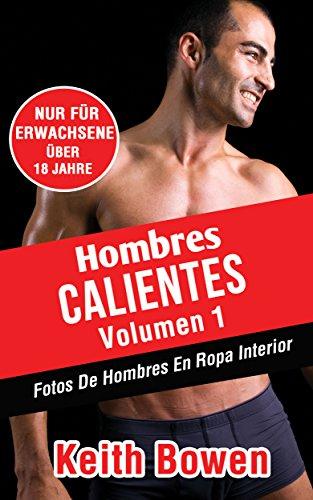 Hombres Calientes Volumen 1: Fotos De Hombres En Ropa Interior by [Bowen, Keith