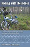 img - for Riding With Reindeer: A Bicycle Odyssey Through Finland, Lapland, and Arctic Norway by Robert M. Goldstein (2010-06-01) book / textbook / text book