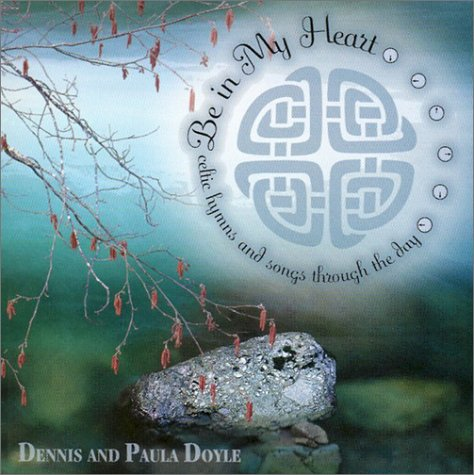 Be in My Heart: Celtic Hymns & Songs Through the Day