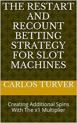 The Restart and Recount Betting Strategy For Slot Machines: Creating Additional Spins With The x1 Multiplier