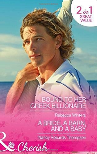 Download Bound To Her Greek Billionaire: Bound to Her Greek Billionaire (the Billionaire's Club, Book 2) / a Bride, a Barn, and a Baby (Celebration, Tx, Book 2) pdf epub