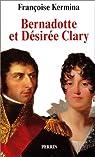 Bernadotte et Désirée Clary : Le Béarnais et la Marseillaise souverains de Suède par Kermina