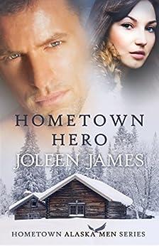 Hometown Hero (Hometown Alaska Men Book 2) by [James, Joleen]