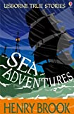 True Stories Sea Adventures: Usborne True Stories